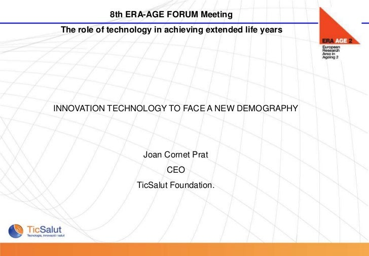 8th ERA-AGE FORUM Meeting            The role of technology in achieving extended life years           INNOVATION TECHNOLO...