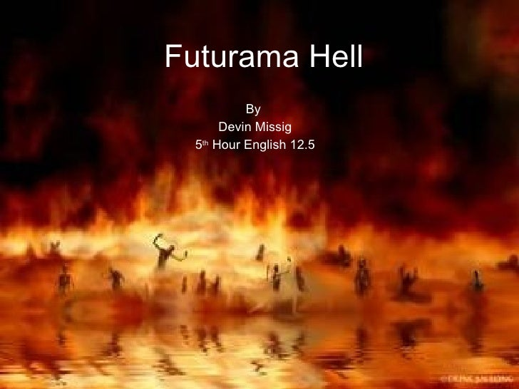 Futurama Hell By  Devin Missig 5 th  Hour English 12.5