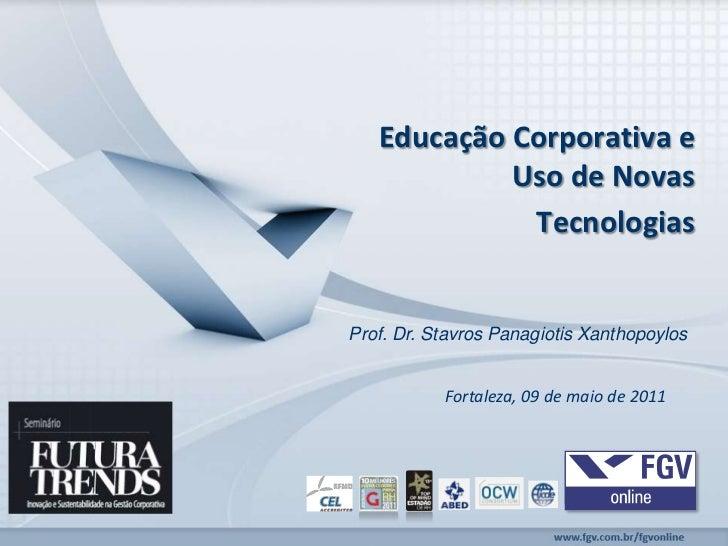 EducaçãoCorporativa e Uso de NovasTecnologias<br />Prof. Dr. Stavros Panagiotis Xanthopoylos<br />Fortaleza, 09 de maio de...