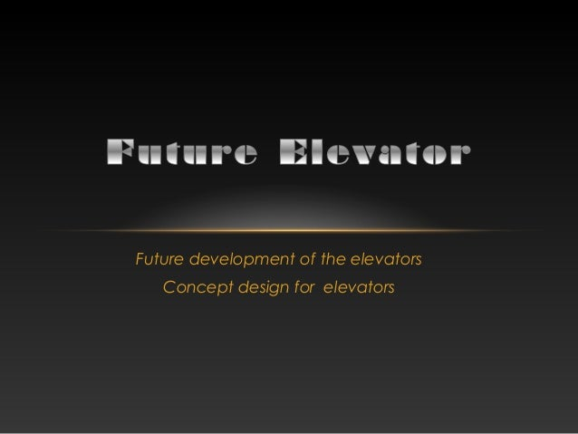 Future development of the elevators Concept design for elevators