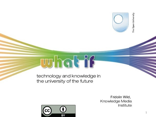 technology and knowledge inthe university of the future                               Fridolin Wild,                      ...