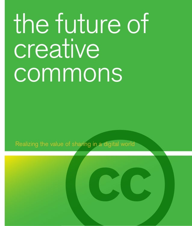 1the future ofcreativecommonsRealizing the value of sharing in a digital world