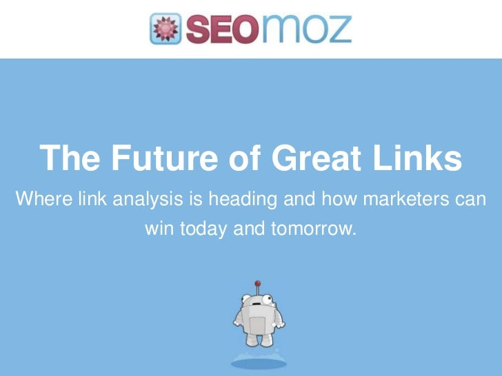 The Future of Great LinksWhere link analysis is heading and how marketers can win today and tomorrow.<br />