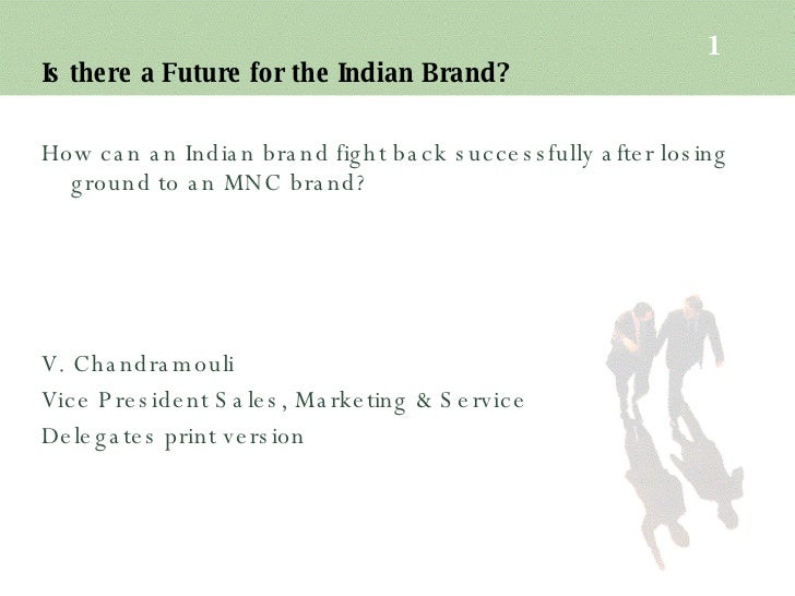 Is there a Future for the Indian Brand? <ul><li>How can an Indian brand fight back successfully after losing ground to an ...