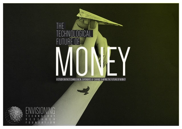 the technological future of  Money a study on the technological exponents of change shaping the future of money