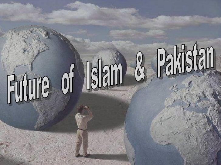 FUTURE OF PAKISTAN & ISLAM