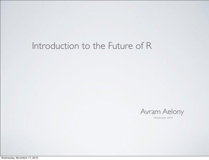 Introduction to the Future of R                                                   Avram Aelony                            ...