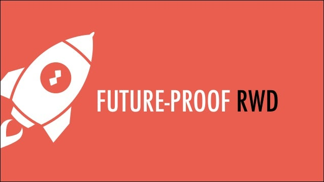 Future-Proof Responsive Web Design #RWD
