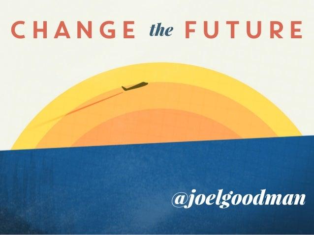 @joelgoodman CHANGE FUTUREthe