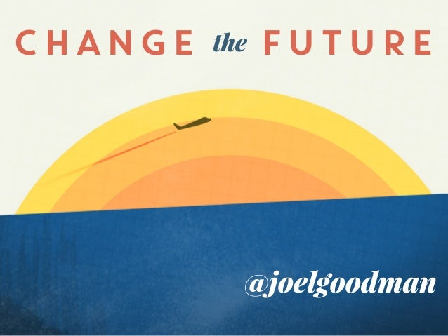 Change the Future: Borrowing Ideas, Design, & Strategy From Beyond Academia
