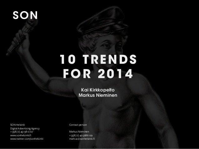 10 TRENDS FOR 2014 Kai Kirkkopelto Markus Nieminen  SON Helsinki Digital Advertising Agency + 358 (0) 45 138 0727 www.sonh...