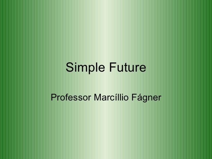 Simple Future Professor Marcíllio Fágner