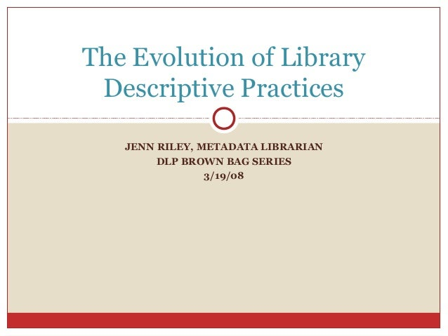 The Evolution of Library Descriptive Practices: Bibliographic Control? Descriptive Enrichment? What's in a name, anyways?