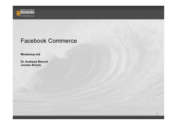 Facebook CommerceWorkshop mitDr. Andreas BerschJochen Krisch                     0