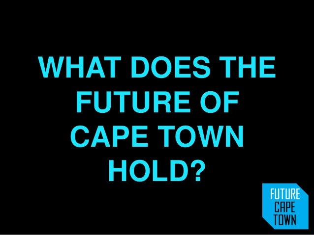 WHAT DOES THE FUTURE OF CAPE TOWN   HOLD?