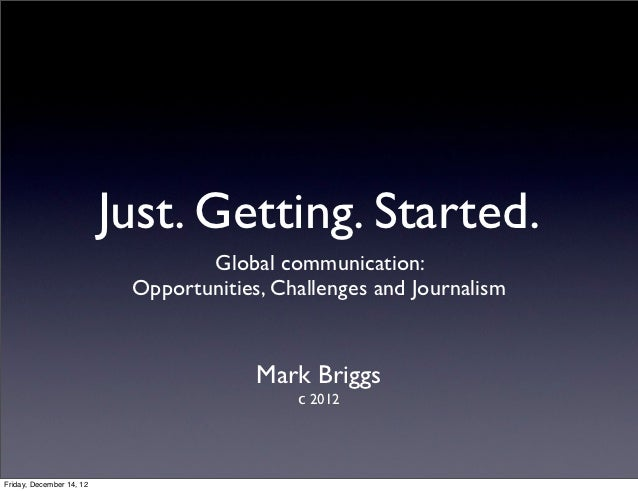 Just. Getting. Started.                                  Global communication:                           Opportunities, Ch...