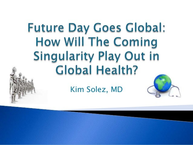 Kim Solez Future Day goes global How coming Singularity will play out in Global Health
