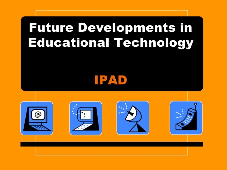 Future Developments in Educational Technology<br />IPAD<br />