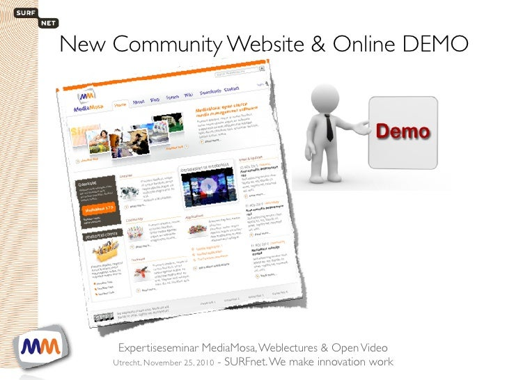 New Community Website & Online DEMO            Expertiseseminar MediaMosa, Weblectures & Open Video1      SURFnet. We make...
