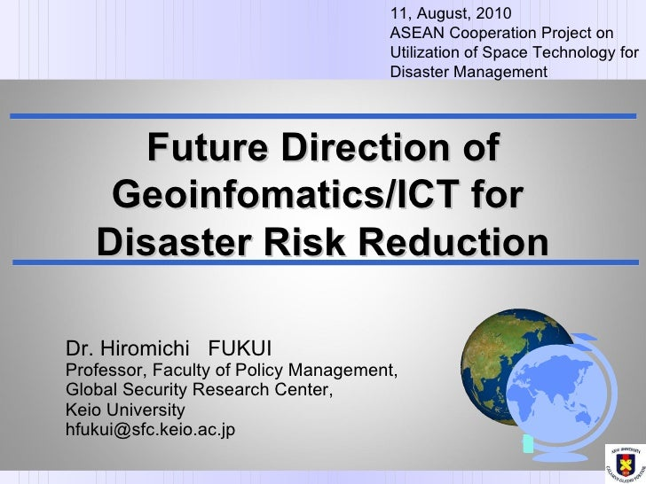 Dr. Hiromichi  FUKUI     Professor, Faculty of Policy Management,  Global Security Research Center,  Keio University [emai...