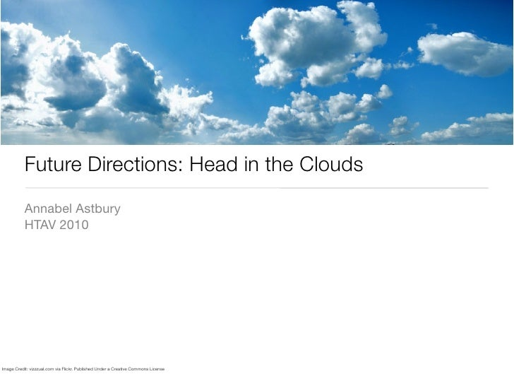 Future Directions: Head in the Clouds            Annabel Astbury            HTAV 2010     Image Credit: vizzzual.com via F...