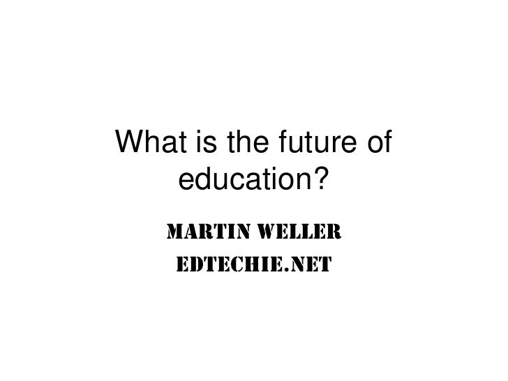 What is the future of education?<br />Martin Weller<br />Edtechie.net<br />