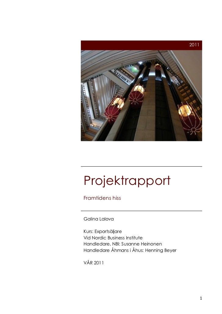 2011       Projektrapport       Framtidens hiss       Galina Lalova       Kurs: Exportsäljare       Vid Nordic Business In...