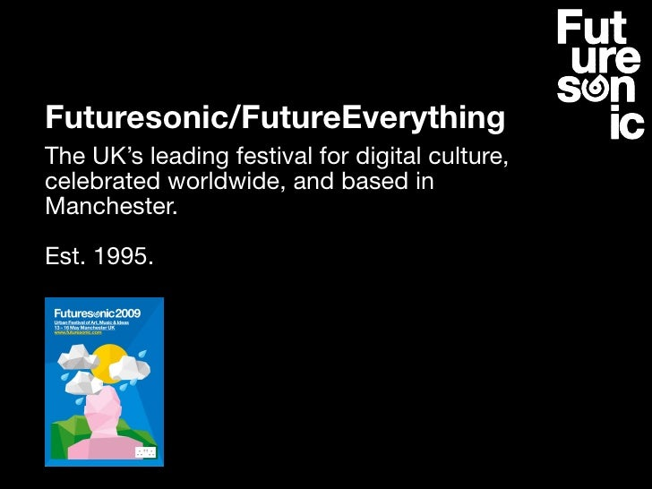 Futuresonic/FutureEverything The UK's leading festival for digital culture, celebrated worldwide, and based in Manchester....