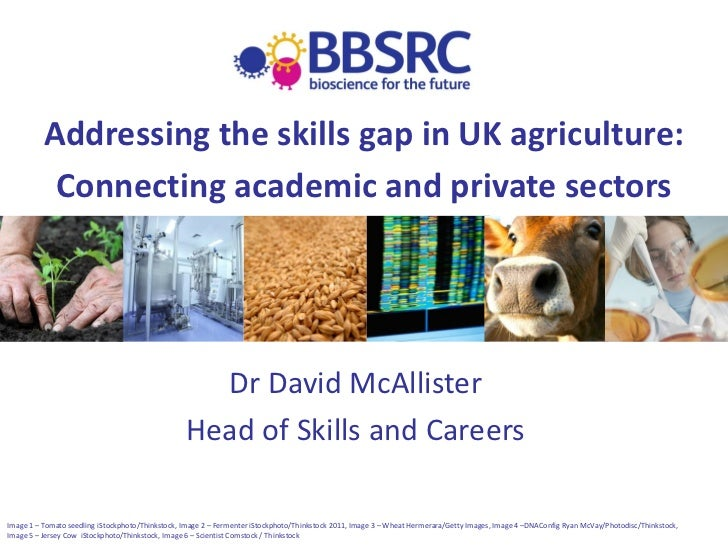 Addressing the skills gap in UK agriculture:           Connecting academic and private sectors                            ...