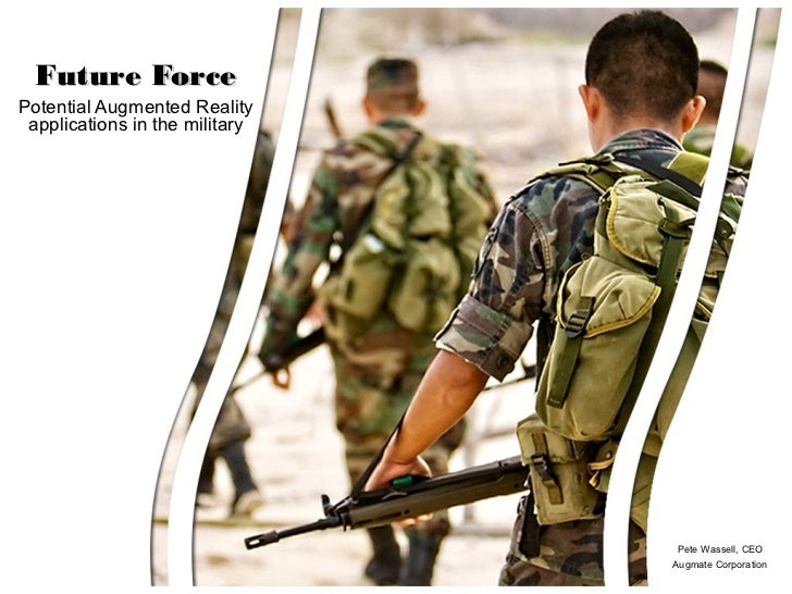 Future ForcePotential Augmented Reality applications in the military                                 Pete Wassell, CEO    ...