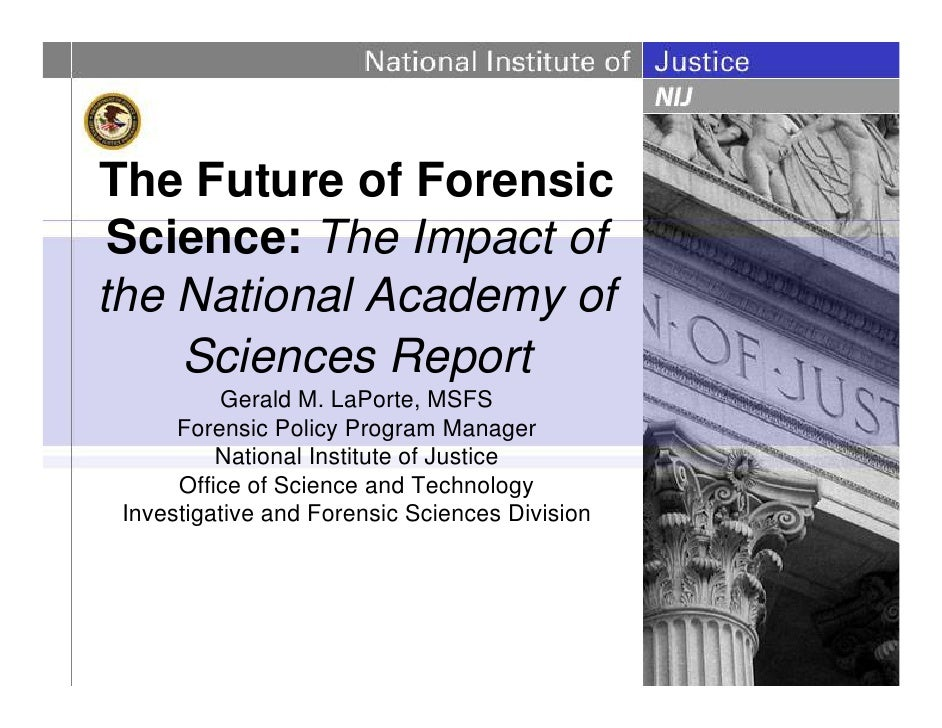 The Future of Forensic Science: The Impact ofthe National Academy of    Sciences Report          Gerald M. LaPorte, MSFS  ...