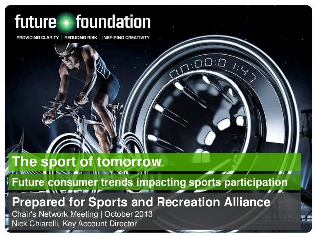 The sport of tomorrow Future consumer trends impacting sports participation  Prepared for Sports and Recreation Alliance C...