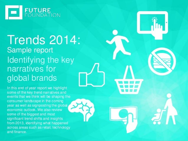 Trends 2014: I N S E RT I M A G E Sample report Identifying the key narratives for global brands In this end of year repor...