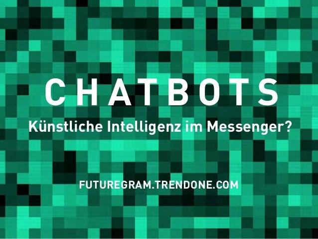 C H AT B O T S Künstliche Intelligenz im Messenger? FUTUREGRAM.TRENDONE.COM