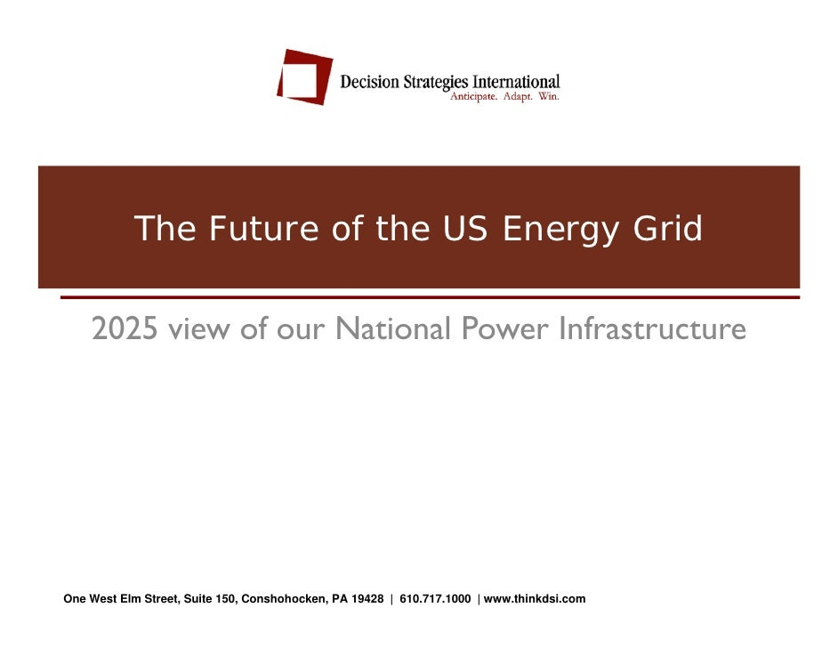 The Future of the US Energy Grid      2025 view of our National Power Infrastructure     One West Elm Street, Suite 150, C...
