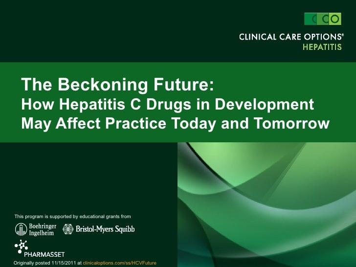 The Beckoning Future:   How Hepatitis C Drugs in Development   May Affect Practice Today and TomorrowThis program is suppo...