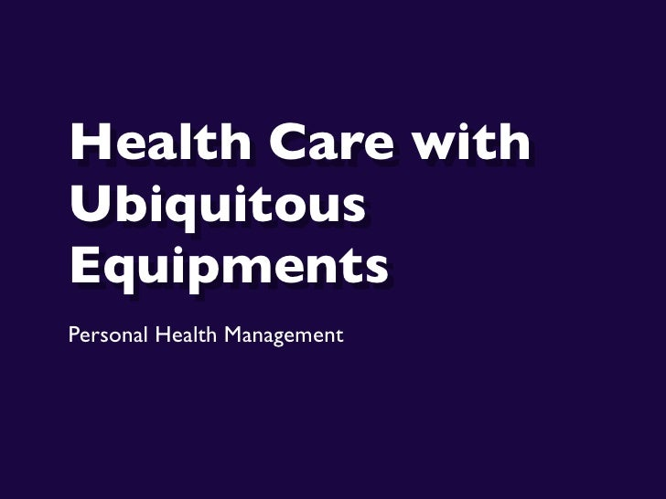 Health Care with Ubiquitous Equipments Personal Health Management
