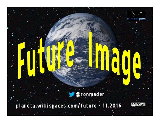 @ronmader planeta.wikispaces.com/future •12.2015