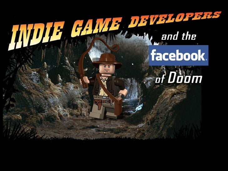 Indie Game Developers and the Facebook of Doom
