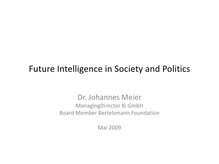 Future Intelligence in Society and Politics                Dr. Johannes Meier               ManagingDirector Xi GmbH      ...