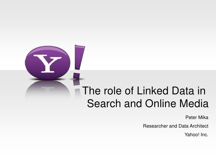 The role of Linked Data in Search and Online Media<br />Peter Mika<br />Researcher and Data Architect<br />Yahoo! Inc.<br />