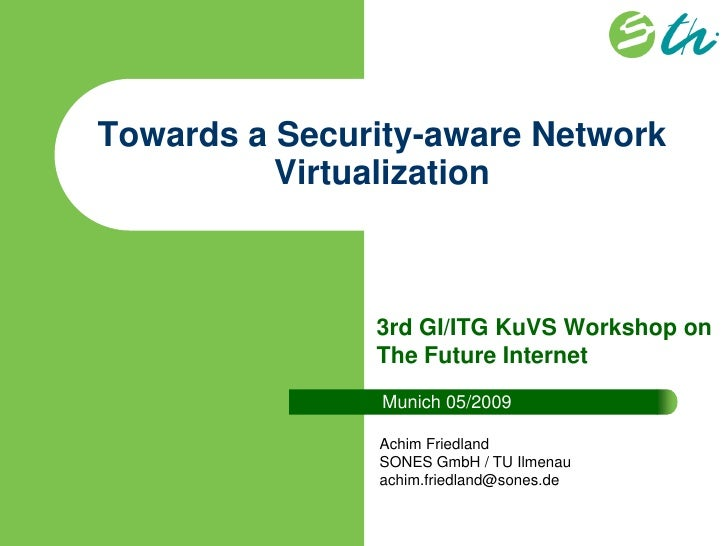 Towards a Security-aware Network          Virtualization               3rd GI/ITG KuVS Workshop on               The Futur...