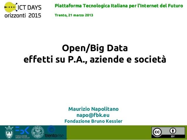 Piattaforma Tecnologica Italiana per l'Internet del Futuro       Trento, 21 marzo 2013         Open/Big Dataeffetti su P.A...