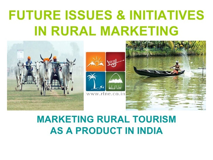 FUTURE ISSUES & INITIATIVES IN RURAL MARKETING MARKETING RURAL TOURISM AS A PRODUCT IN INDIA