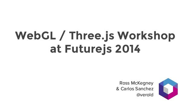 From Hello World to the Interactive Web with Three.js: Workshop at FutureJS 2014