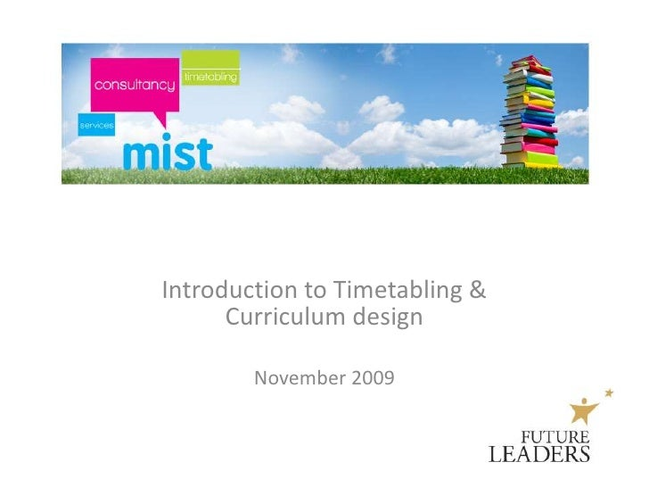 Introduction to Timetabling & Curriculum design<br /><br />November 2009<br />