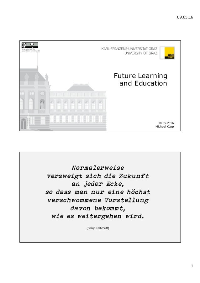 09.05.16 1 Graphic items ofthe presentation are not included Future Learning and Education 10.05.2016 Michael Kopp Normale...