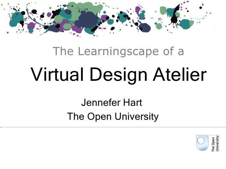 Virtual Design Atelier Jennefer Hart  The Open University The Learningscape of a