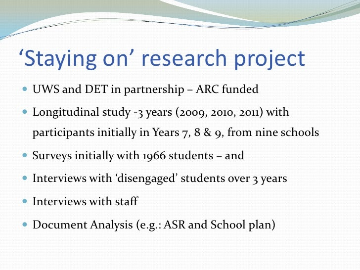 'Staying on' research project <br />UWS and DET in partnership – ARC funded <br />Longitudinal study -3 years (2009, 2010,...
