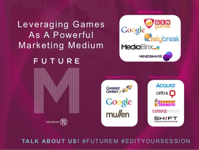SESSION	   PARTNER	     Leveraging Games As A Powerful Marketing Medium  VISIONARY	   SPONSORS	     INNOVATOR	   SPONSORS	...